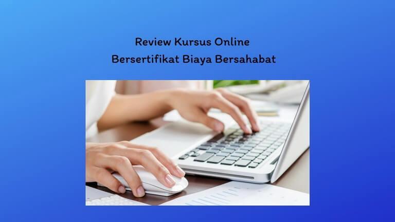 Review Kursus Online Bersertifikat Biaya Bersahabat